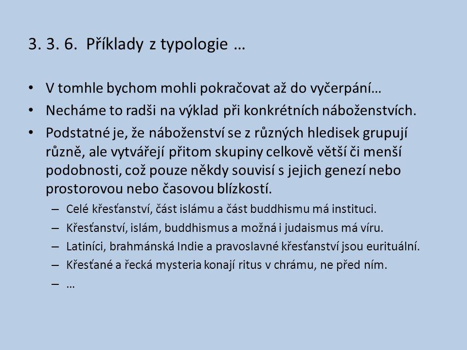 3. 3. 6. Příklady z typologie … V tomhle bychom mohli pokračovat až do vyčerpání… Necháme to radši na výklad při konkrétních náboženstvích.