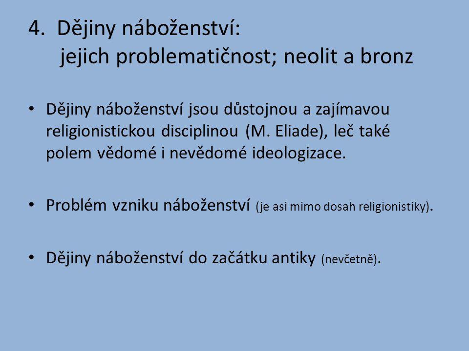 4. Dějiny náboženství: jejich problematičnost; neolit a bronz