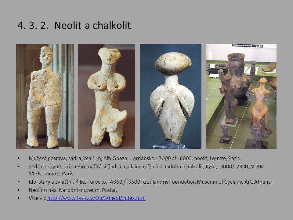 4. 3. 2. Neolit a chalkolit Mužská postava, sádra, cca 1 m, Ain Ghazal, Jordánsko, -7000 až -6000, neolit, Louvre, Paris.