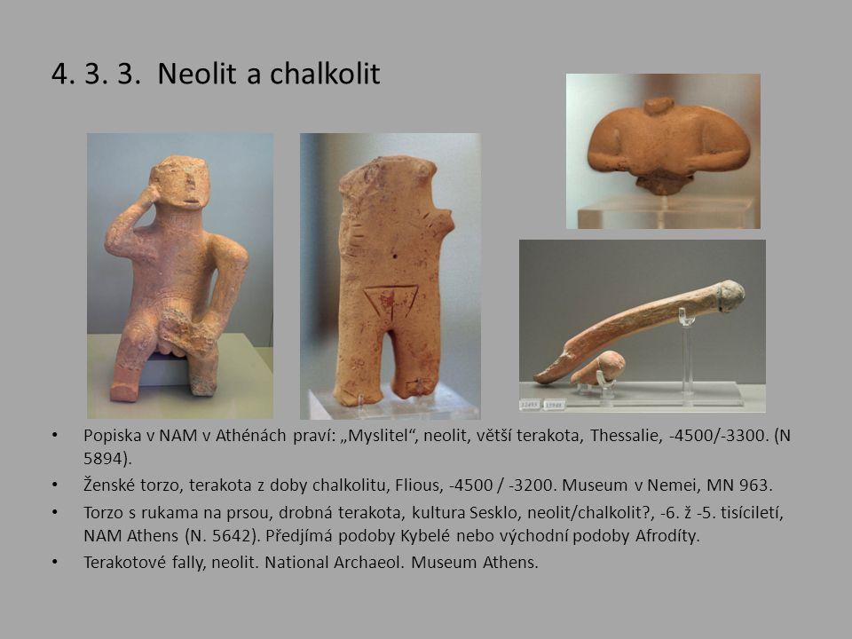 """4. 3. 3. Neolit a chalkolit Popiska v NAM v Athénách praví: """"Myslitel , neolit, větší terakota, Thessalie, -4500/-3300. (N 5894)."""