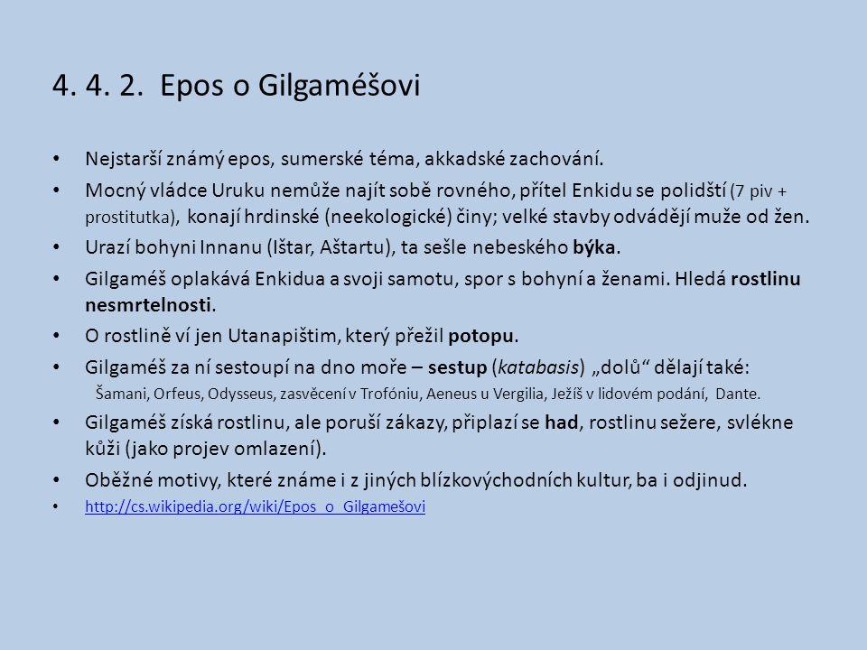 4. 4. 2. Epos o Gilgaméšovi Nejstarší známý epos, sumerské téma, akkadské zachování.