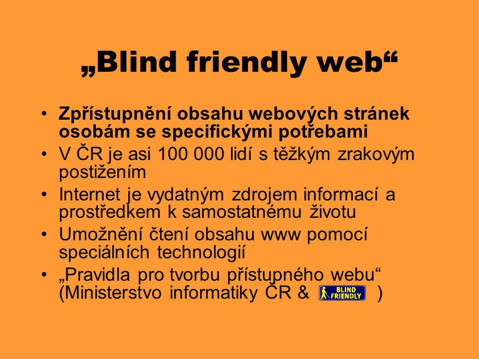 """""""Blind friendly web Zpřístupnění obsahu webových stránek osobám se specifickými potřebami. V ČR je asi 100 000 lidí s těžkým zrakovým postižením."""