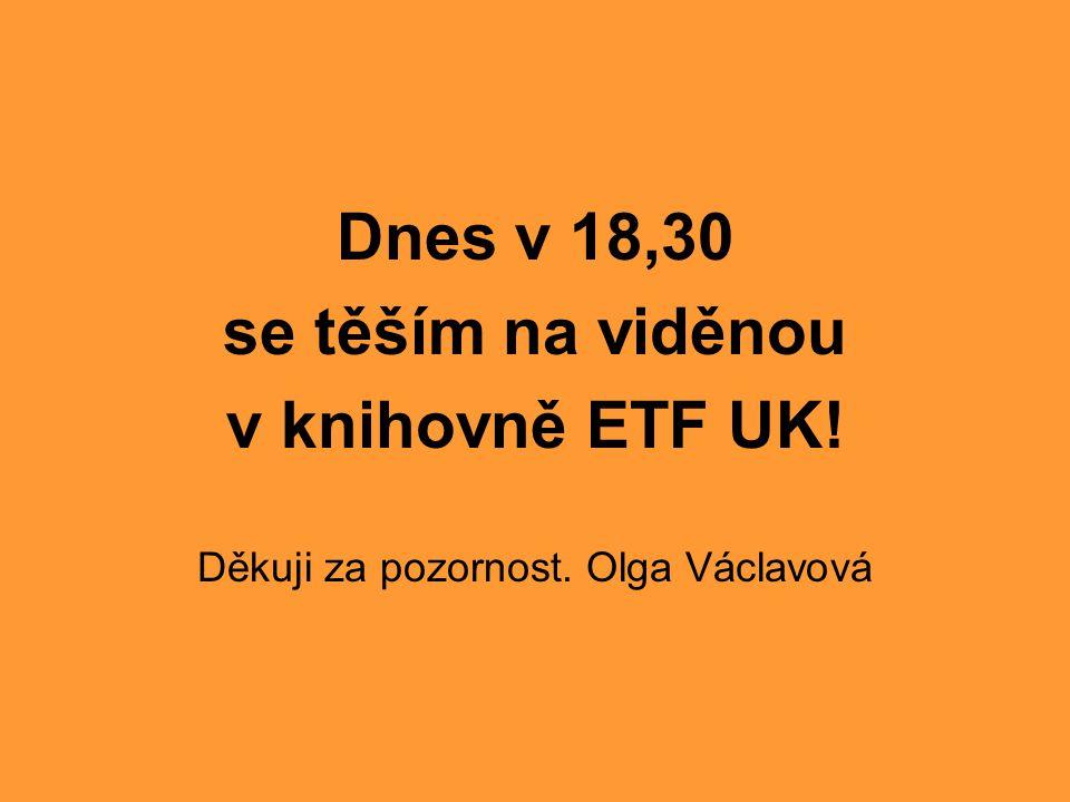 Děkuji za pozornost. Olga Václavová