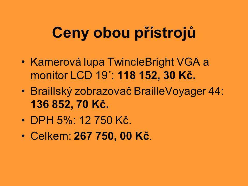 Ceny obou přístrojů Kamerová lupa TwincleBright VGA a monitor LCD 19´: 118 152, 30 Kč. Braillský zobrazovač BrailleVoyager 44: 136 852, 70 Kč.