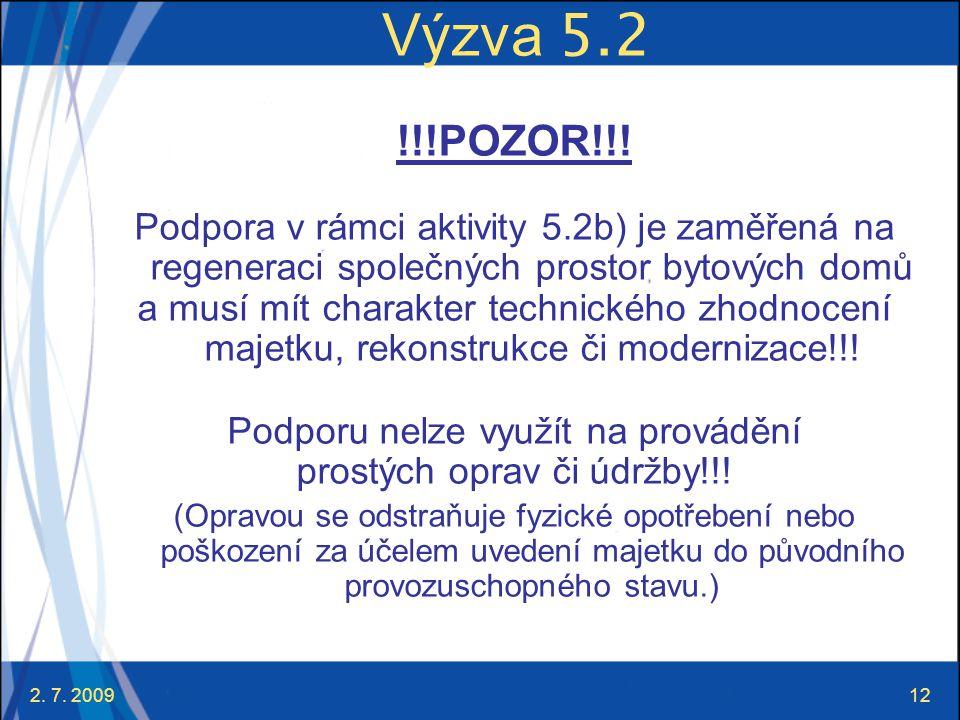 Výzva 5.2 !!!POZOR!!! Podpora v rámci aktivity 5.2b) je zaměřená na regeneraci společných prostor bytových domů.