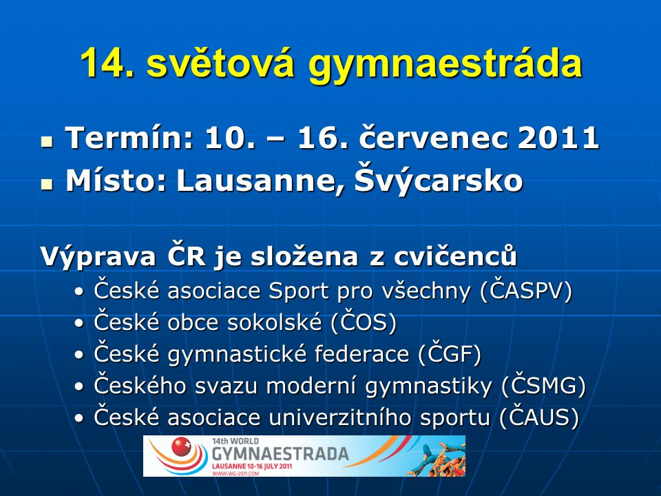 14. světová gymnaestráda Termín: 10. – 16. červenec 2011