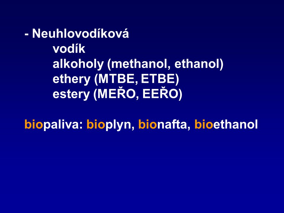 - Neuhlovodíková. vodík. alkoholy (methanol, ethanol)