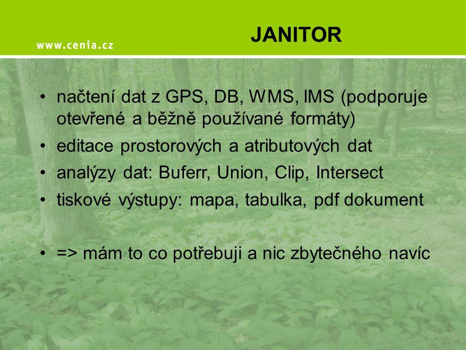 JANITOR načtení dat z GPS, DB, WMS, IMS (podporuje otevřené a běžně používané formáty) editace prostorových a atributových dat.