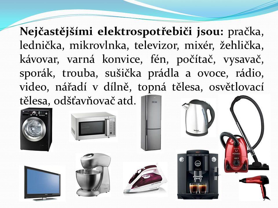 Nejčastějšími elektrospotřebiči jsou: pračka, lednička, mikrovlnka, televizor, mixér, žehlička, kávovar, varná konvice, fén, počítač, vysavač, sporák, trouba, sušička prádla a ovoce, rádio, video, nářadí v dílně, topná tělesa, osvětlovací tělesa, odšťavňovač atd.