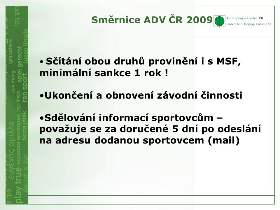 Směrnice ADV ČR 2009 Sčítání obou druhů provinění i s MSF, minimální sankce 1 rok ! Ukončení a obnovení závodní činnosti.