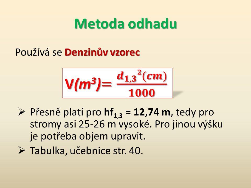 Metoda odhadu V(m3)= 𝒅 𝟏,𝟑 𝟐(𝒄𝒎) 𝟏𝟎𝟎𝟎 Používá se Denzinův vzorec
