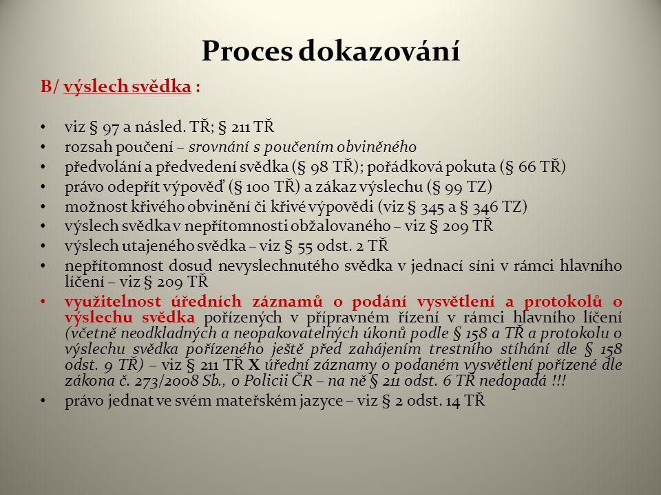 Proces dokazování B/ výslech svědka : viz § 97 a násled. TŘ; § 211 TŘ