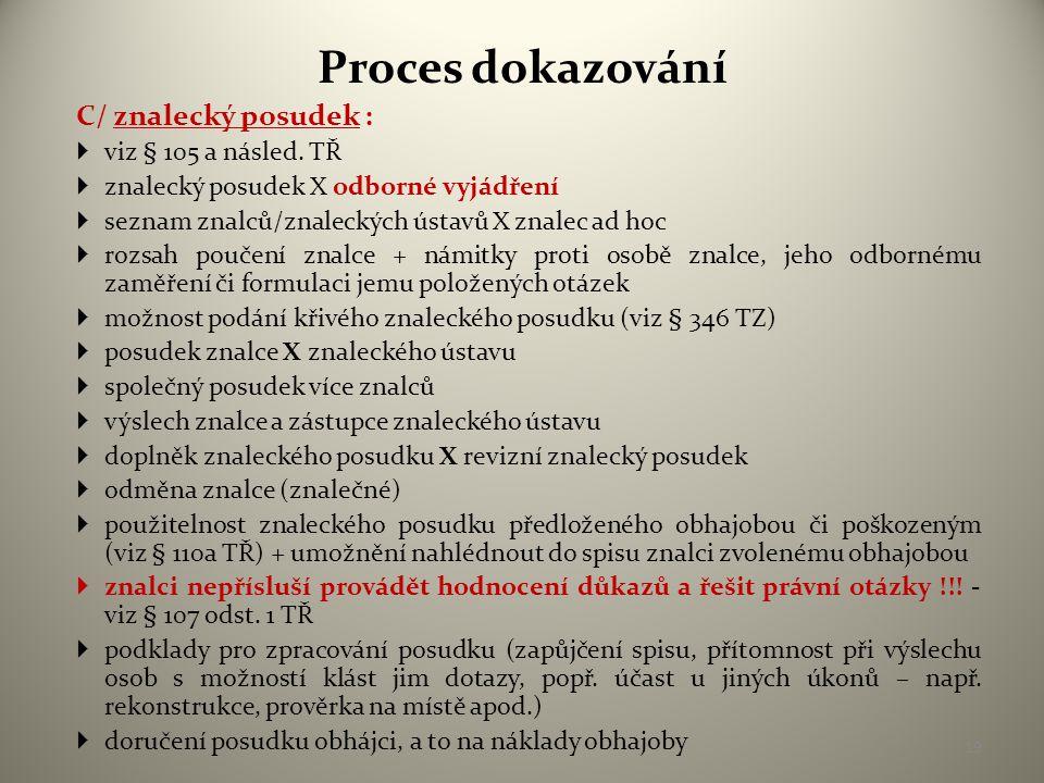 Proces dokazování C/ znalecký posudek : viz § 105 a násled. TŘ