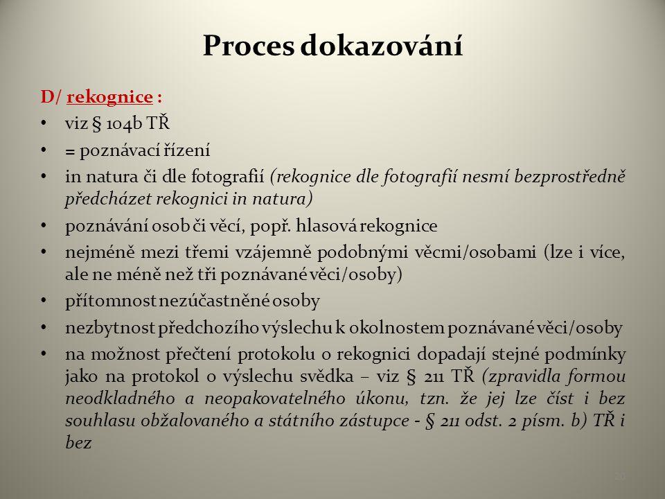 Proces dokazování D/ rekognice : viz § 104b TŘ = poznávací řízení
