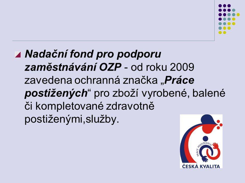 """Nadační fond pro podporu zaměstnávání OZP - od roku 2009 zavedena ochranná značka """"Práce postižených pro zboží vyrobené, balené či kompletované zdravotně postiženými,služby."""