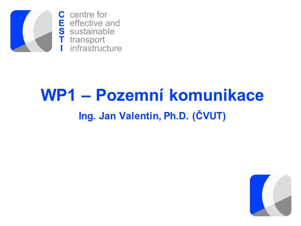 WP1 – Pozemní komunikace Ing. Jan Valentin, Ph.D. (ČVUT)