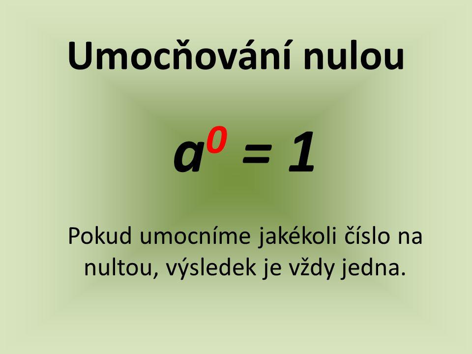 Pokud umocníme jakékoli číslo na nultou, výsledek je vždy jedna.