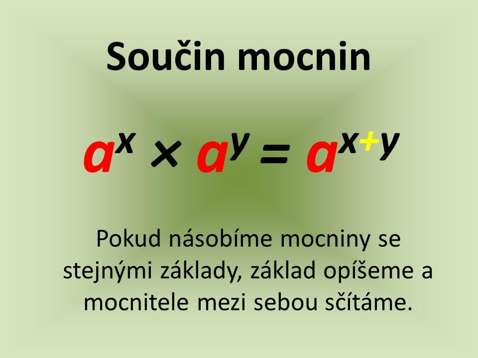ax × ay = ax+y Součin mocnin