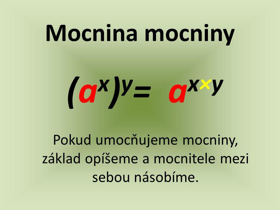 (ax)y= ax×y Mocnina mocniny