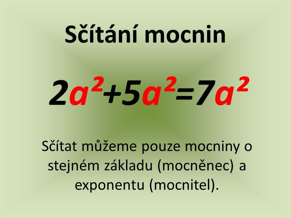 2a²+5a²=7a² Sčítání mocnin
