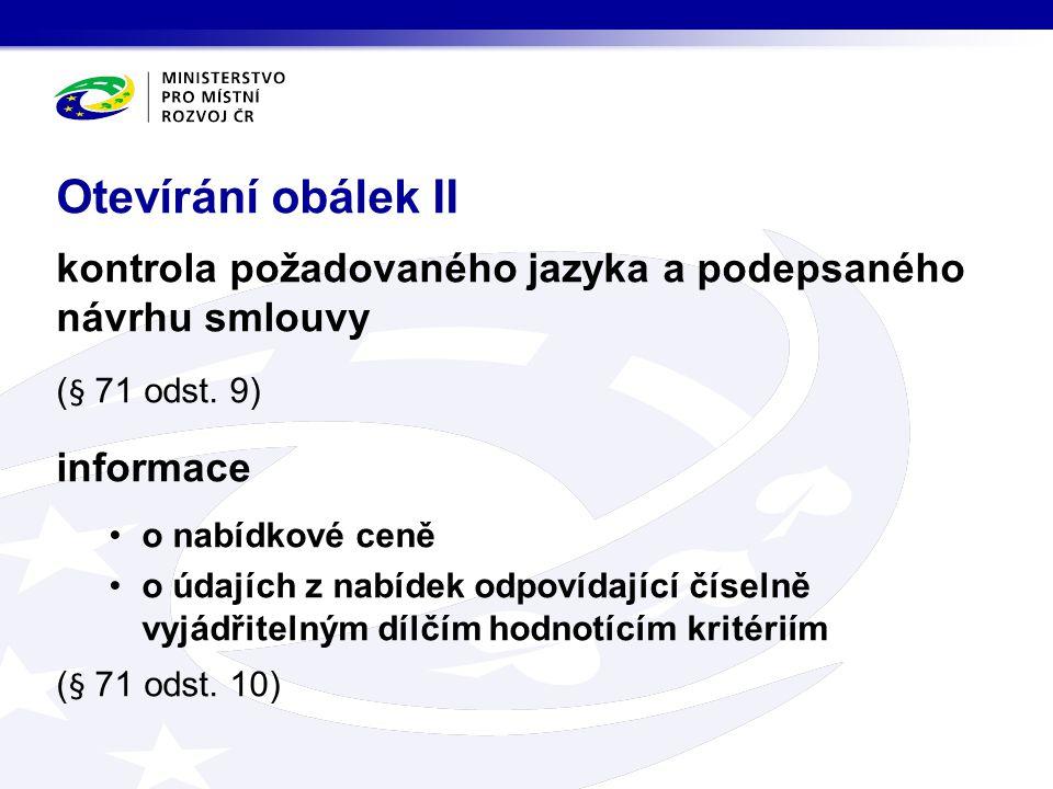 Otevírání obálek II kontrola požadovaného jazyka a podepsaného návrhu smlouvy. (§ 71 odst. 9) informace.