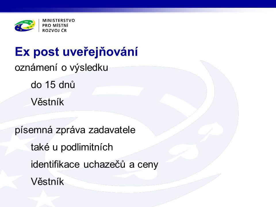 Ex post uveřejňování oznámení o výsledku do 15 dnů Věstník písemná zpráva zadavatele také u podlimitních identifikace uchazečů a ceny
