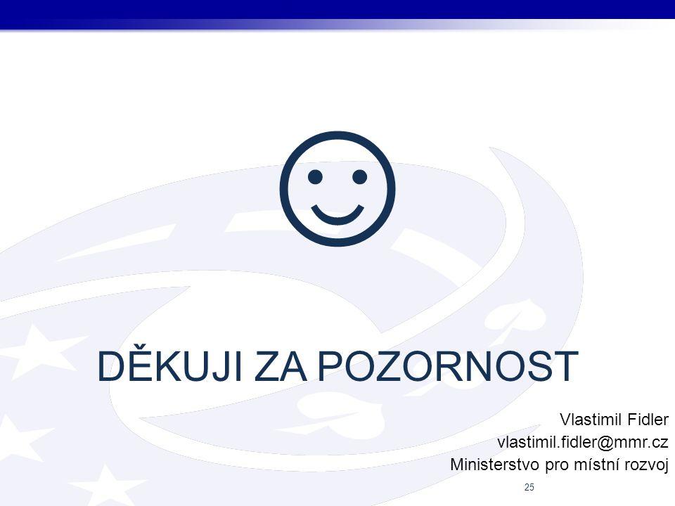 ☺ DĚKUJI ZA POZORNOST Vlastimil Fidler vlastimil.fidler@mmr.cz