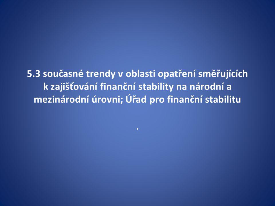5.3 současné trendy v oblasti opatření směřujících k zajišťování finanční stability na národní a mezinárodní úrovni; Úřad pro finanční stabilitu