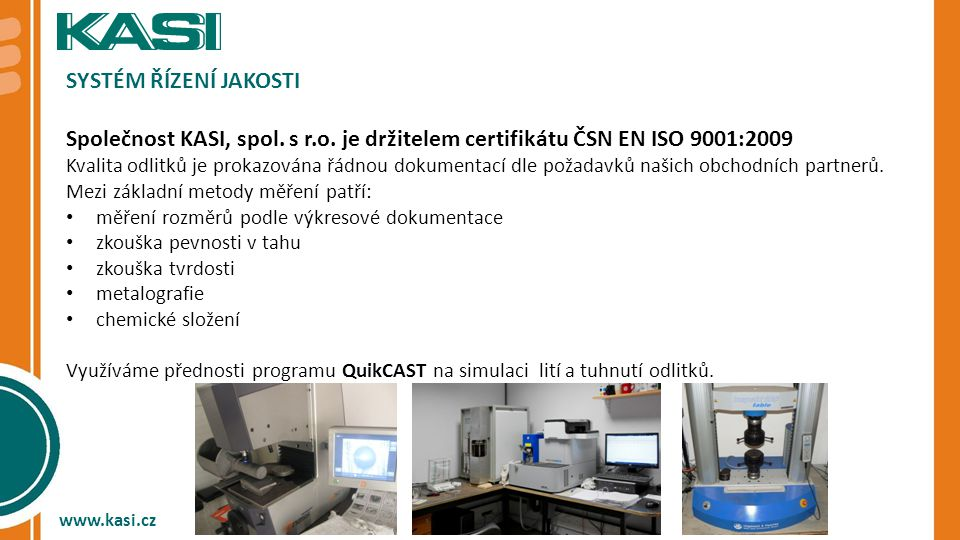 Systém řízení jakosti Společnost KASI, spol. s r.o. je držitelem certifikátu ČSN EN ISO 9001:2009.