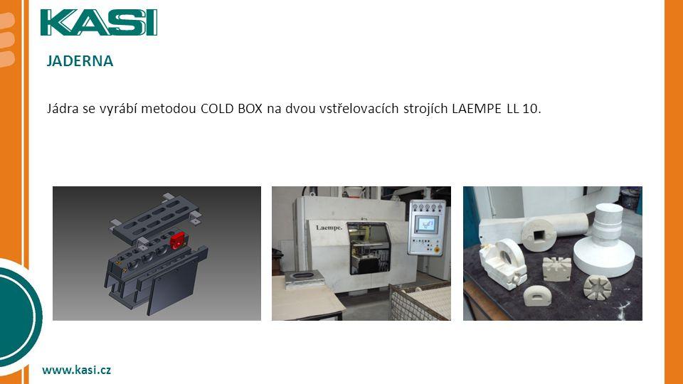 JADERNA Jádra se vyrábí metodou COLD BOX na dvou vstřelovacích strojích LAEMPE LL 10. www.kasi.cz