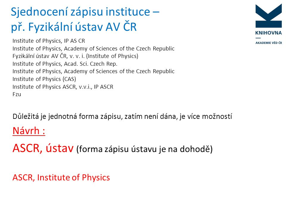 Sjednocení zápisu instituce – př. Fyzikální ústav AV ČR