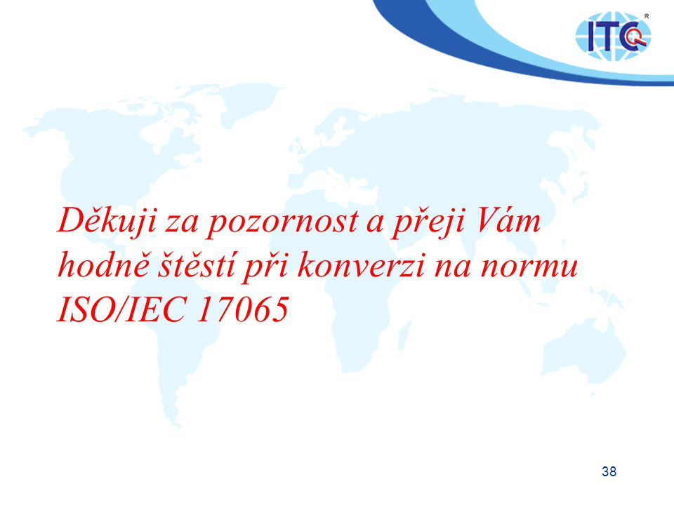 Děkuji za pozornost a přeji Vám hodně štěstí při konverzi na normu ISO/IEC 17065