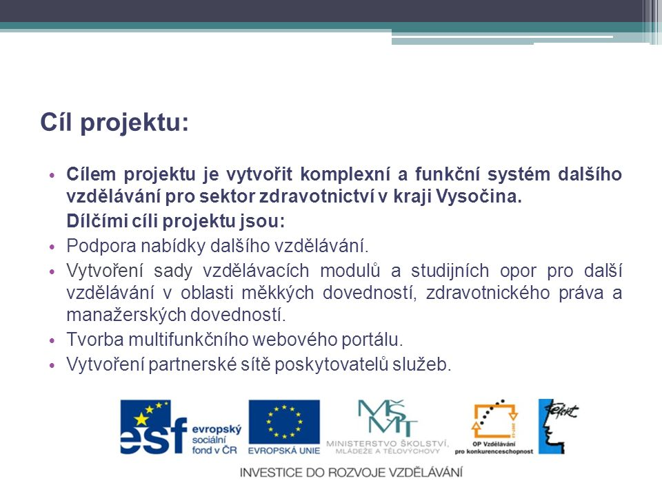 Cíl projektu: Cílem projektu je vytvořit komplexní a funkční systém dalšího vzdělávání pro sektor zdravotnictví v kraji Vysočina.