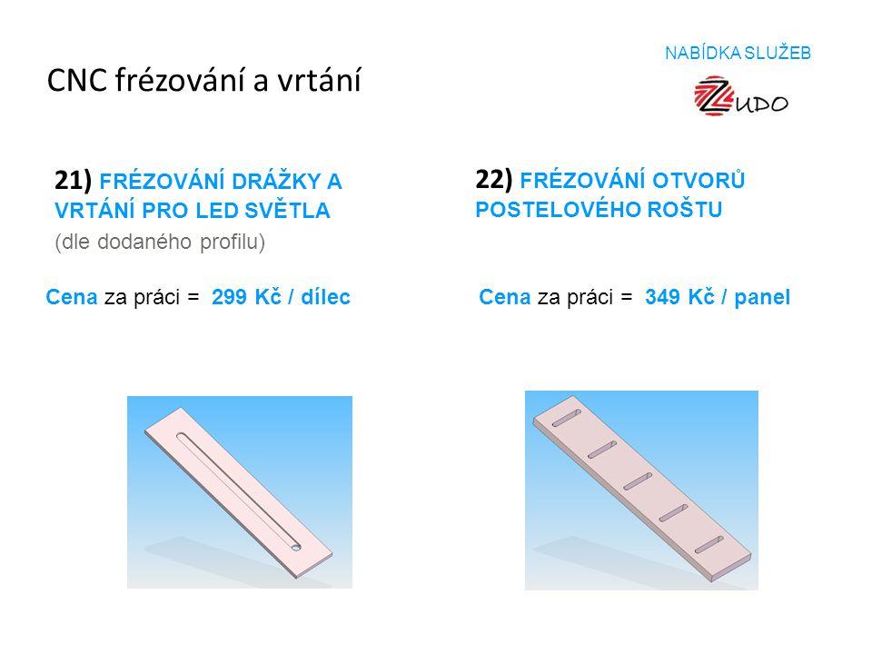 CNC frézování a vrtání 21) FRÉZOVÁNÍ DRÁŽKY A VRTÁNÍ PRO LED SVĚTLA