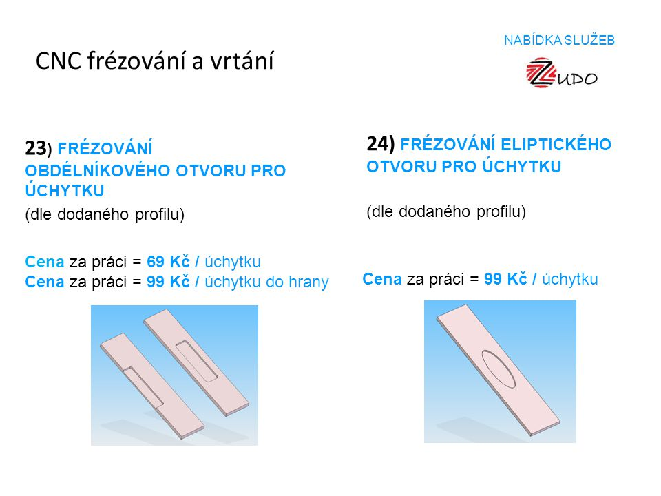 CNC frézování a vrtání 23) FRÉZOVÁNÍ OBDÉLNÍKOVÉHO OTVORU PRO ÚCHYTKU