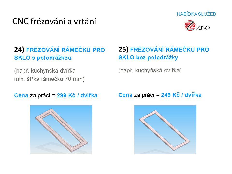 CNC frézování a vrtání 25) FRÉZOVÁNÍ RÁMEČKU PRO SKLO bez polodrážky