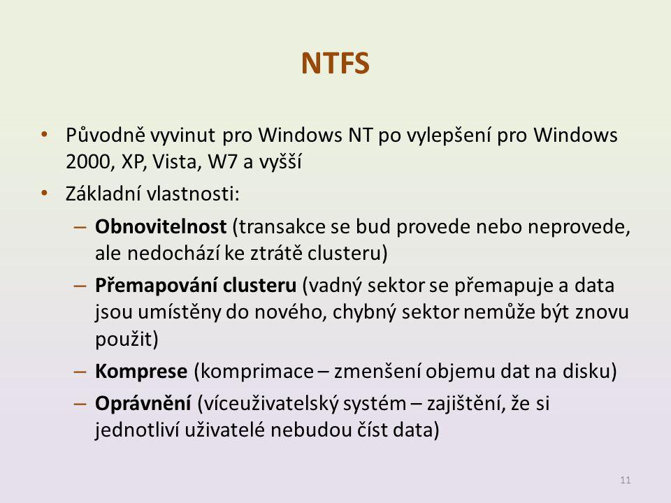 NTFS Původně vyvinut pro Windows NT po vylepšení pro Windows 2000, XP, Vista, W7 a vyšší. Základní vlastnosti: