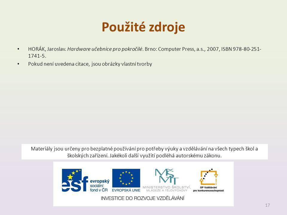 Použité zdroje HORÁK, Jaroslav. Hardware učebnice pro pokročilé. Brno: Computer Press, a.s., 2007, ISBN 978-80-251-1741-5.