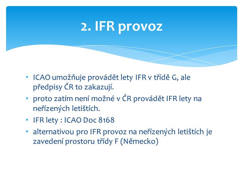 2. IFR provoz ICAO umožňuje provádět lety IFR v třídě G, ale předpisy ČR to zakazují.