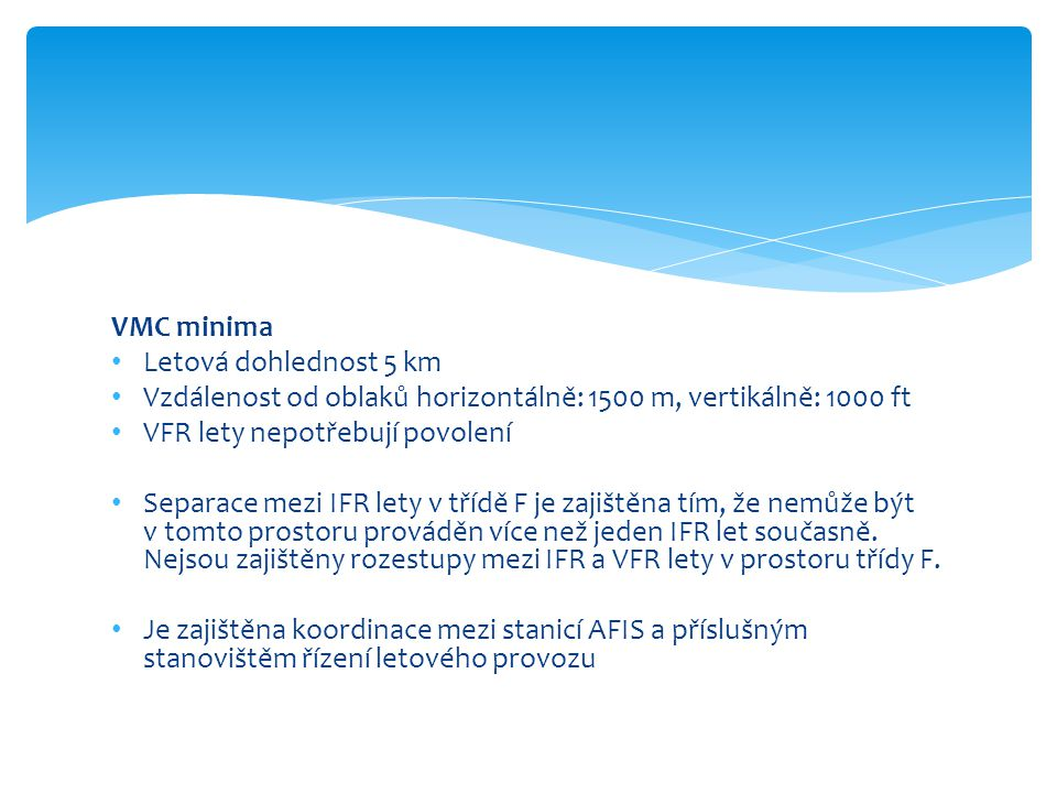 VMC minima Letová dohlednost 5 km. Vzdálenost od oblaků horizontálně: 1500 m, vertikálně: 1000 ft.