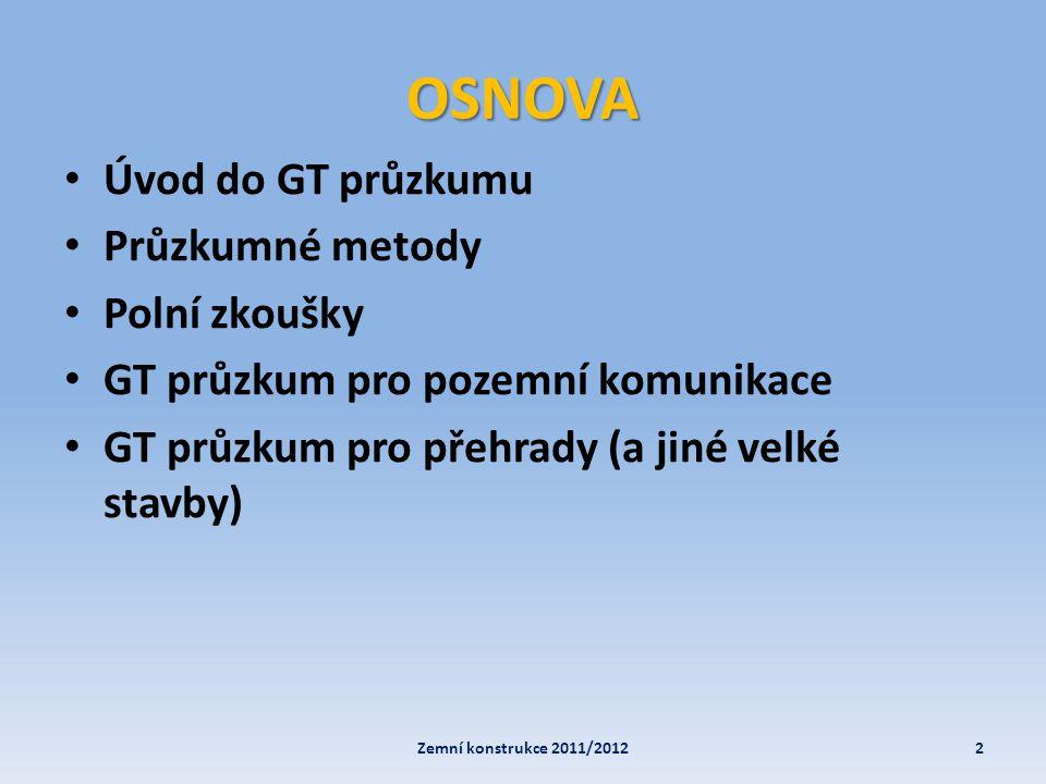 OSNOVA Úvod do GT průzkumu Průzkumné metody Polní zkoušky