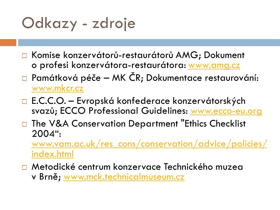 Odkazy - zdroje Komise konzervátorů-restaurátorů AMG; Dokument o profesi konzervátora-restaurátora: www.amg.cz.