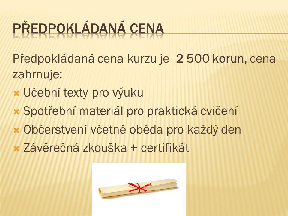 Předpokládaná cena Předpokládaná cena kurzu je 2 500 korun, cena zahrnuje: Učební texty pro výuku.