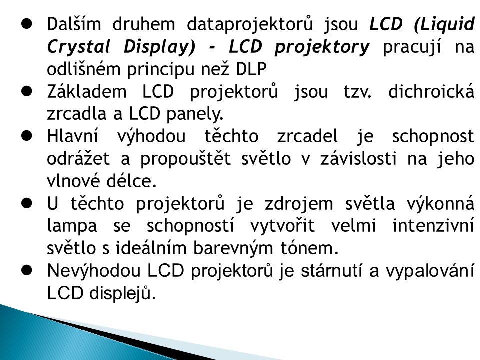 Dalším druhem dataprojektorů jsou LCD (Liquid Crystal Display) - LCD projektory pracují na odlišném principu než DLP