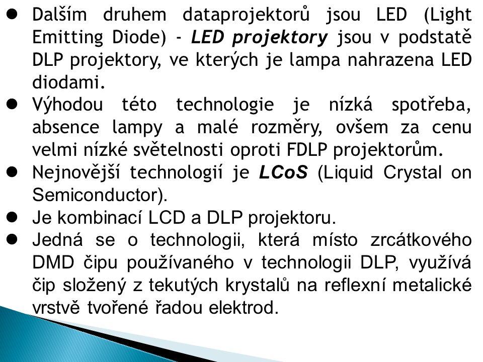 Dalším druhem dataprojektorů jsou LED (Light Emitting Diode) - LED projektory jsou v podstatě DLP projektory, ve kterých je lampa nahrazena LED diodami.