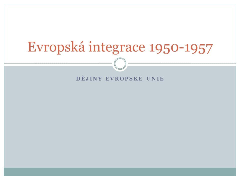 Evropská integrace 1950-1957 Dějiny evropské unie