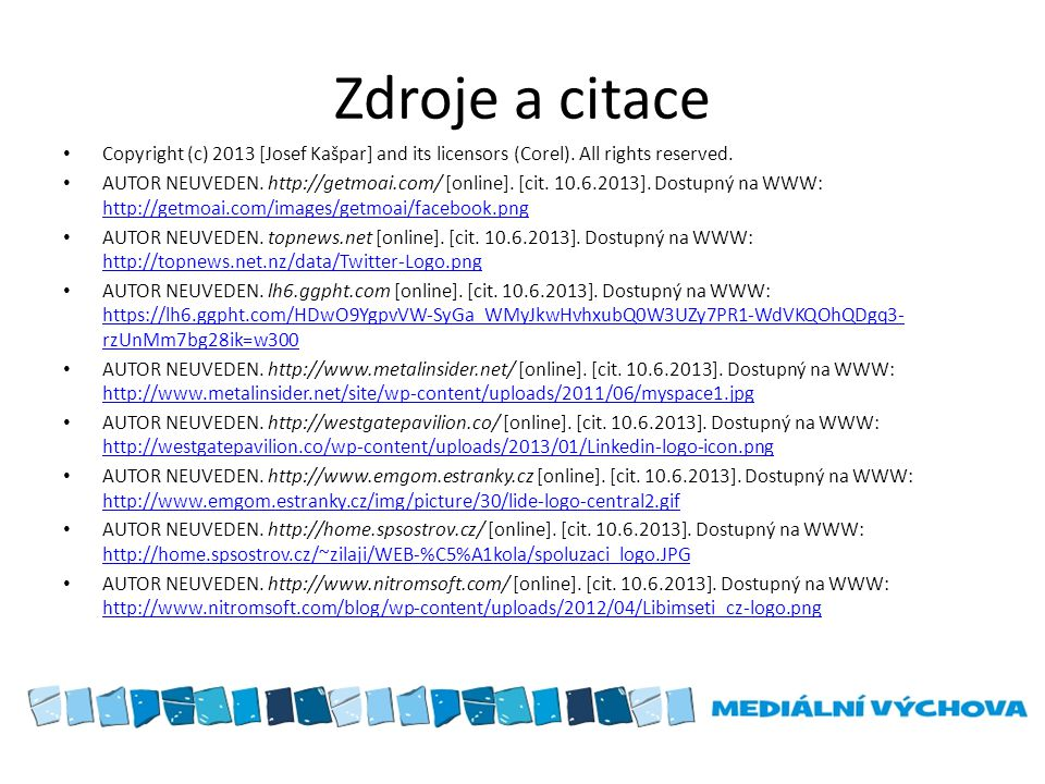 Zdroje a citace Copyright (c) 2013 [Josef Kašpar] and its licensors (Corel). All rights reserved.