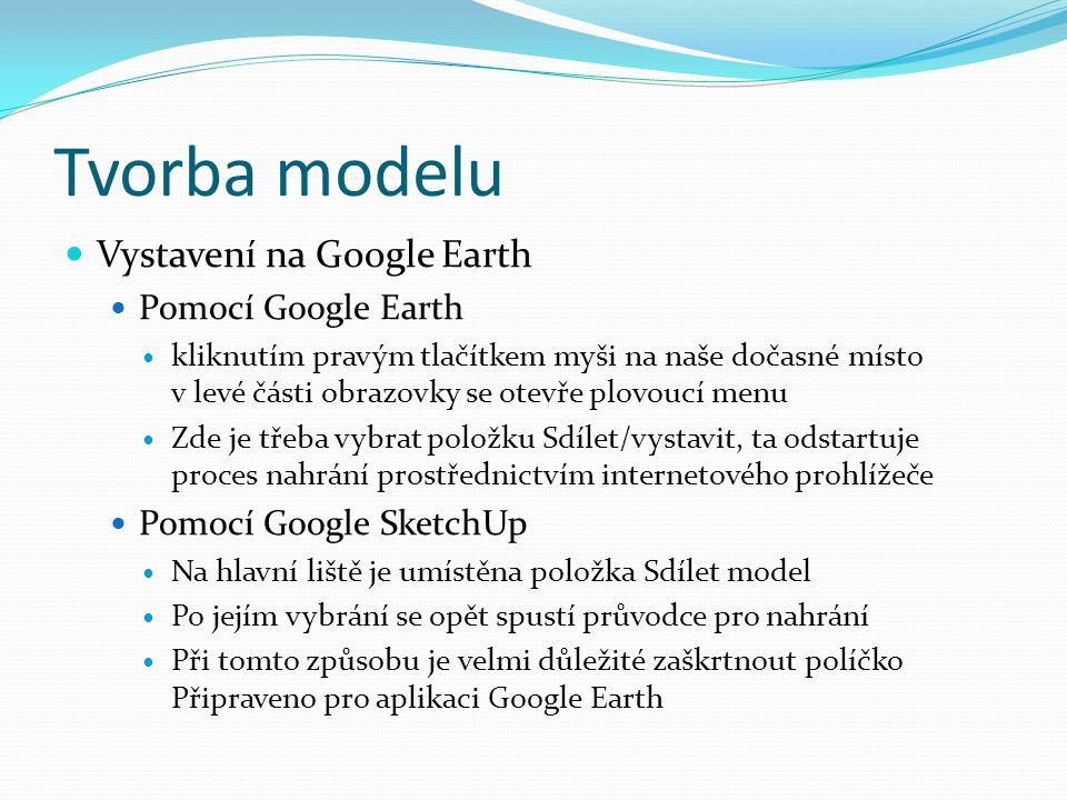 Tvorba modelu Vystavení na Google Earth Pomocí Google Earth
