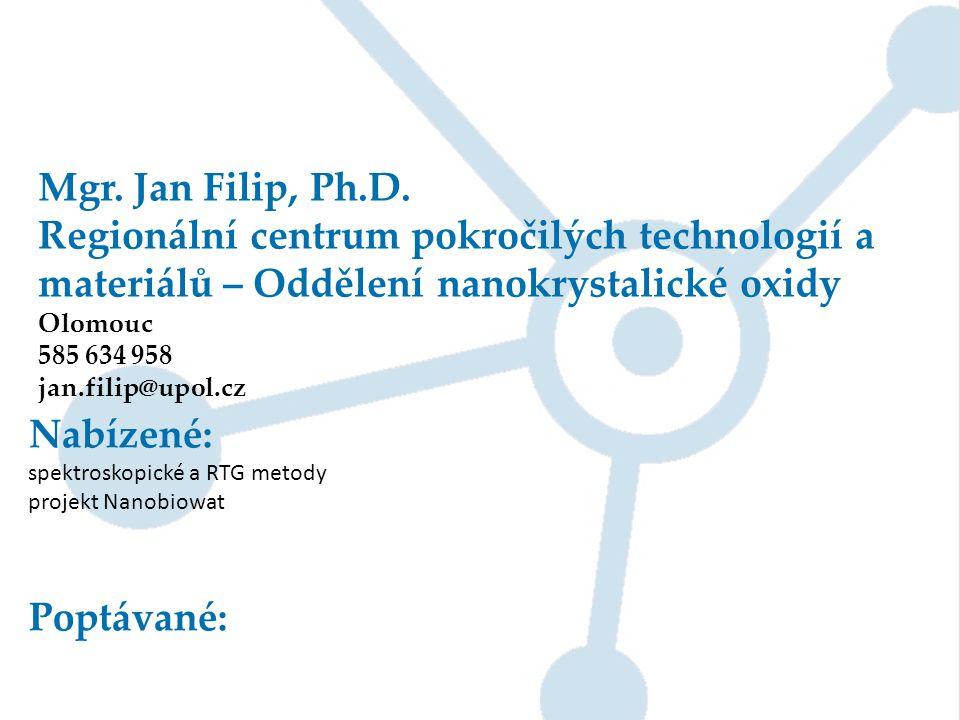 Mgr. Jan Filip, Ph.D. Regionální centrum pokročilých technologií a materiálů – Oddělení nanokrystalické oxidy.