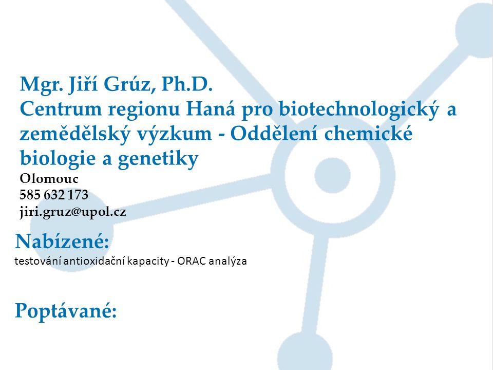 Mgr. Jiří Grúz, Ph.D. Centrum regionu Haná pro biotechnologický a zemědělský výzkum - Oddělení chemické biologie a genetiky.